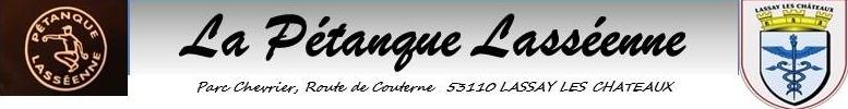 La Pétanque Lasséenne : site officiel du club de pétanque de LASSAY LES CHATEAUX - clubeo